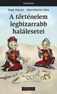 A történelem legbizarrabb halálesetei - Új kiadás