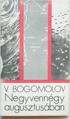 V. Bogomolov: Negyvennégy augusztusában
